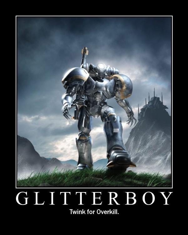 IMAGE(http://www.geekconclave.com/rpg-Motivational/Glitterboy.jpg)